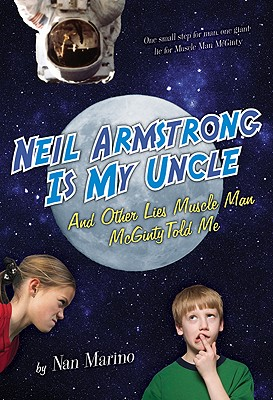 Neil Armstrong Is My Uncle and Other Lies Muscle Man McGinty Told Me By Marino, Nan